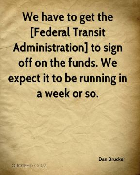 Dan Brucker - We have to get the [Federal Transit Administration] to sign off on the funds. We expect it to be running in a week or so.