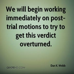 Dan K. Webb - We will begin working immediately on post-trial motions to try to get this verdict overturned.