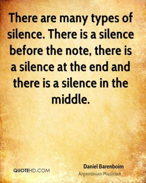 There are many types of silence. There is a silence before the note, there is a silence at the end and there is a silence in the middle.