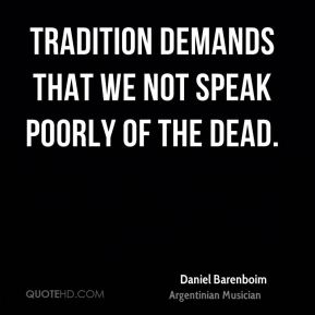 Tradition demands that we not speak poorly of the dead.