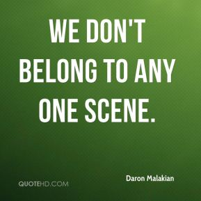 We don't belong to any one scene.