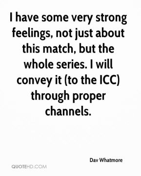 I have some very strong feelings, not just about this match, but the whole series. I will convey it (to the ICC) through proper channels.