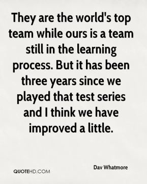 They are the world's top team while ours is a team still in the learning process. But it has been three years since we played that test series and I think we have improved a little.