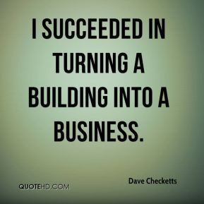 Dave Checketts - I succeeded in turning a building into a business.