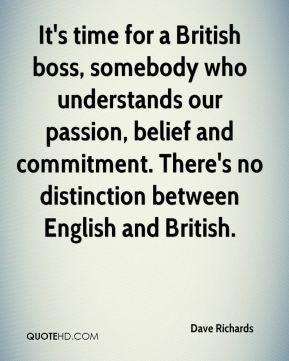Dave Richards - It's time for a British boss, somebody who understands our passion, belief and commitment. There's no distinction between English and British.
