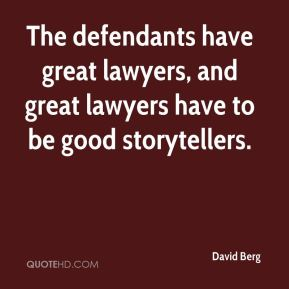 David Berg - The defendants have great lawyers, and great lawyers have to be good storytellers.