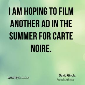 I am hoping to film another ad in the summer for Carte Noire.