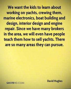 We want the kids to learn about working on yachts, crewing them, marine electronics, boat building and design, interior design and engine repair. Since we have many brokers in the area, we will even have people teach them how to sell yachts. There are so many areas they can pursue.