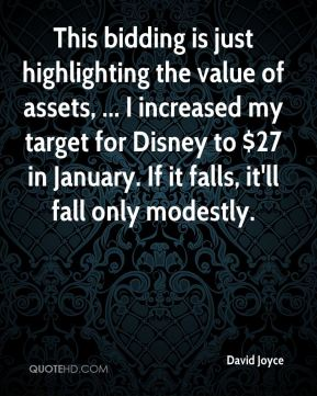 David Joyce - This bidding is just highlighting the value of assets, ... I increased my target for Disney to $27 in January. If it falls, it'll fall only modestly.