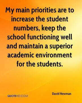 David Newman - My main priorities are to increase the student numbers, keep the school functioning well and maintain a superior academic environment for the students.