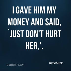 David Steele - I gave him my money and said, `Just don't hurt her,'.