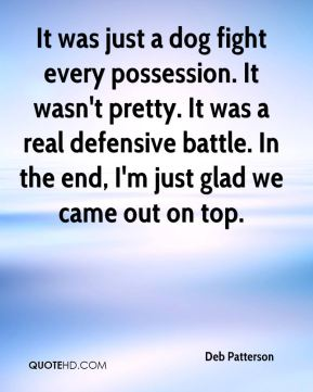 Deb Patterson - It was just a dog fight every possession. It wasn't pretty. It was a real defensive battle. In the end, I'm just glad we came out on top.