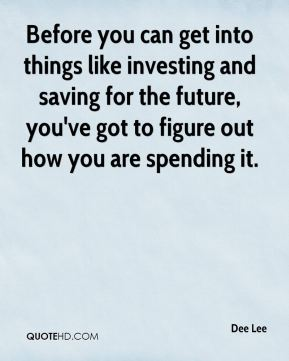 Dee Lee - Before you can get into things like investing and saving for the future, you've got to figure out how you are spending it.
