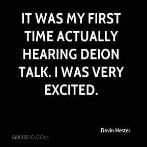 Devin Hester - It was my first time actually hearing Deion talk. I was very excited.