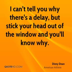 I can't tell you why there's a delay, but stick your head out of the window and you'll know why.
