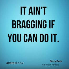 It ain't bragging if you can do it.