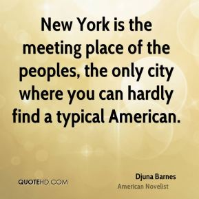 New York is the meeting place of the peoples, the only city where you can hardly find a typical American.