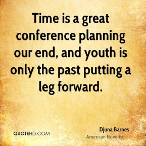 Time is a great conference planning our end, and youth is only the past putting a leg forward.