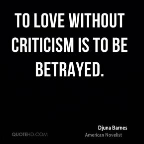 To love without criticism is to be betrayed.