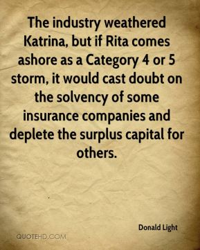Donald Light - The industry weathered Katrina, but if Rita comes ashore as a Category 4 or 5 storm, it would cast doubt on the solvency of some insurance companies and deplete the surplus capital for others.