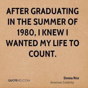 Donna Rice - After graduating in the summer of 1980, I knew I wanted my life to count.