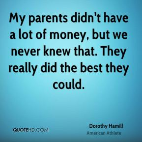My parents didn't have a lot of money, but we never knew that. They really did the best they could.