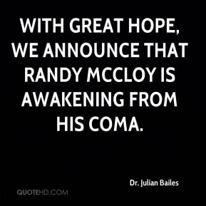 Dr. Julian Bailes - With great hope, we announce that Randy McCloy is awakening from his coma.