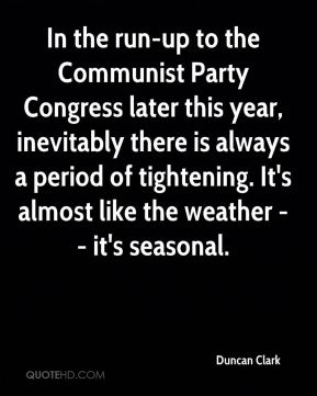 In the run-up to the Communist Party Congress later this year, inevitably there is always a period of tightening. It's almost like the weather -- it's seasonal.