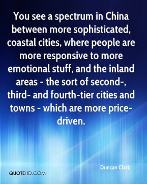 Duncan Clark - You see a spectrum in China between more sophisticated, coastal cities, where people are more responsive to more emotional stuff, and the inland areas - the sort of second-, third- and fourth-tier cities and towns - which are more price-driven.