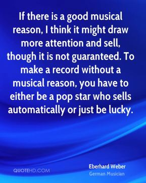 Eberhard Weber - If there is a good musical reason, I think it might draw more attention and sell, though it is not guaranteed. To make a record without a musical reason, you have to either be a pop star who sells automatically or just be lucky.