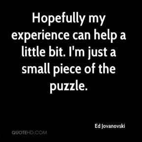 Ed Jovanovski - Hopefully my experience can help a little bit. I'm just a small piece of the puzzle.