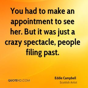You had to make an appointment to see her. But it was just a crazy spectacle, people filing past.