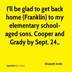 Elizabeth Smith - I'll be glad to get back home (Franklin) to my elementary school-aged sons, Cooper and Grady by Sept. 24.