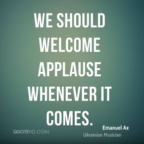 Emanuel Ax - We should welcome applause whenever it comes.