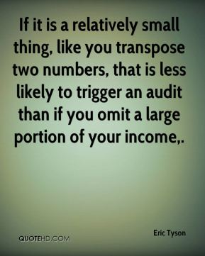 Eric Tyson - If it is a relatively small thing, like you transpose two numbers, that is less likely to trigger an audit than if you omit a large portion of your income.
