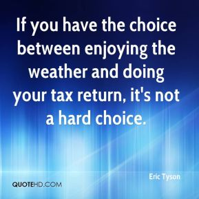 Eric Tyson - If you have the choice between enjoying the weather and doing your tax return, it's not a hard choice.