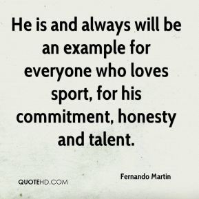 Fernando Martin - He is and always will be an example for everyone who loves sport, for his commitment, honesty and talent.