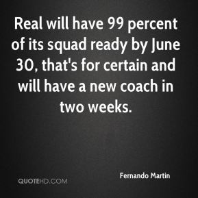 Fernando Martin - Real will have 99 percent of its squad ready by June 30, that's for certain and will have a new coach in two weeks.