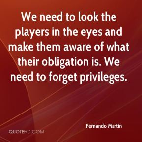 Fernando Martin - We need to look the players in the eyes and make them aware of what their obligation is. We need to forget privileges.