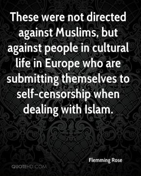 These were not directed against Muslims, but against people in cultural life in Europe who are submitting themselves to self-censorship when dealing with Islam.