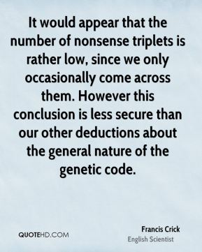 It would appear that the number of nonsense triplets is rather low, since we only occasionally come across them. However this conclusion is less secure than our other deductions about the general nature of the genetic code.