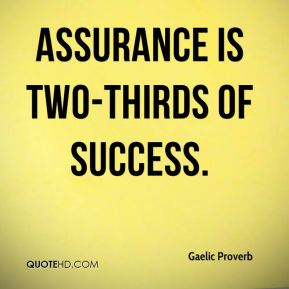 Assurance is two-thirds of success.