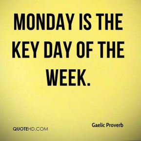 Gaelic Proverb - Monday is the key day of the week.