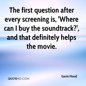 Gavin Hood - The first question after every screening is, 'Where can I buy the soundtrack?', and that definitely helps the movie.
