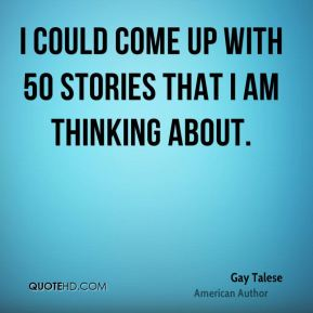 I could come up with 50 stories that I am thinking about.