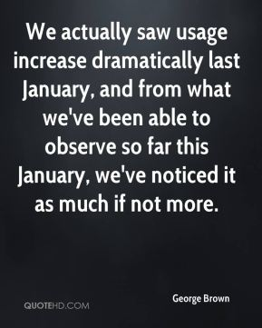 George Brown - We actually saw usage increase dramatically last January, and from what we've been able to observe so far this January, we've noticed it as much if not more.