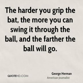 The harder you grip the bat, the more you can swing it through the ball, and the farther the ball will go.