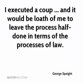 George Speight - I executed a coup ... and it would be loath of me to leave the process half-done in terms of the processes of law.
