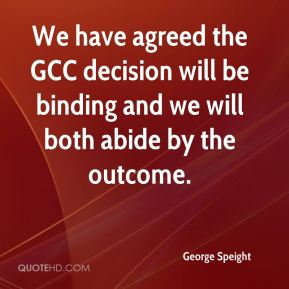 George Speight - We have agreed the GCC decision will be binding and we will both abide by the outcome.