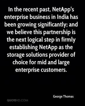 George Thomas - In the recent past, NetApp's enterprise business in India has been growing significantly; and we believe this partnership is the next logical step in firmly establishing NetApp as the storage solutions provider of choice for mid and large enterprise customers.
